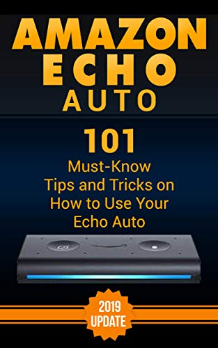 Amazon Echo Auto: 101 Must-Know Tips and Tricks on How to Use Your Echo Auto. (English Edition)