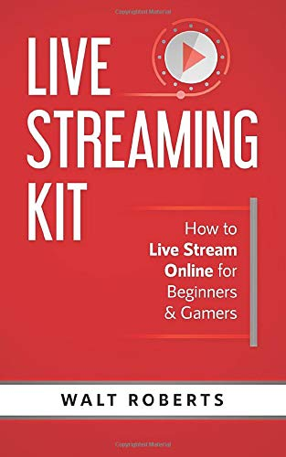 Live Streaming Kit: How to Live Stream Online for Beginners & Gamers (Live Streaming Tech, Band 1)
