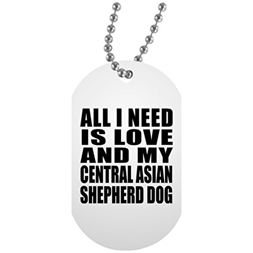 All I Need Is Love And My Central Asian Shepherd Dog - Military Dog Tag Militär Hundemarke Weiß Silberkette ID-Anhänger - Geschenk zum Geburtstag Jahrestag Muttertag Vatertag