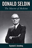 Donald Seldin: The Maestro of Medicine