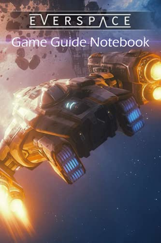 Everspace – Stellar Game Guide Notebook: Notebook Journal  Diary/ Lined - Size 6x9 Inches 100 Pages