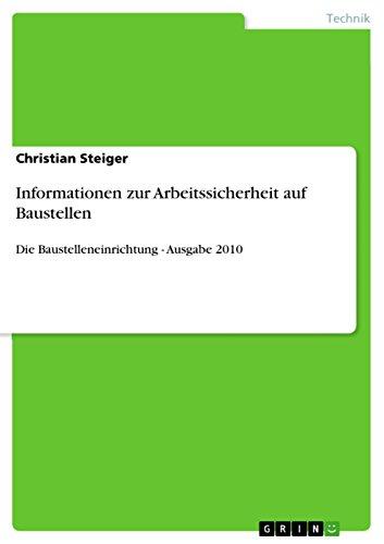 Informationen zur Arbeitssicherheit auf Baustellen: Die Baustelleneinrichtung -  Ausgabe 2010