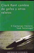 CLARK KENT CAMBIA DE GAFAS Y OTROS RELATOS. II CERTAMEN LITERARIO JOSE SARAMAGO