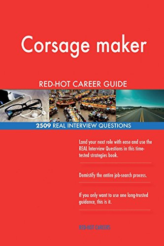 Corsage maker RED-HOT Career Guide; 2509 REAL Interview Questions