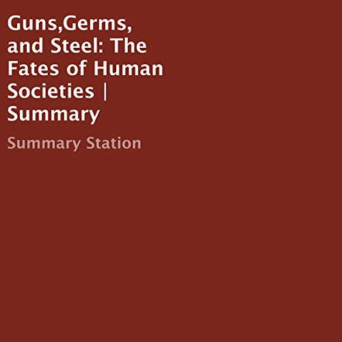 Guns,Germs, and Steel: The Fates of Human Societies | Summary audiobook cover art