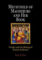 Mechthild of Magdeburg and Her Book: Gender and the Making of Textual Authority (The Middle Ages Series)