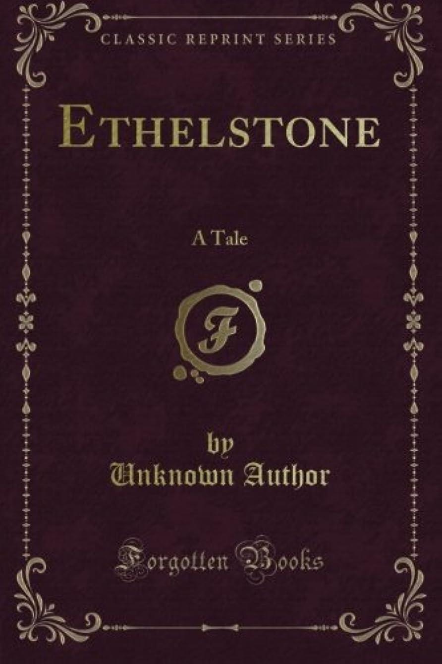 Ethelstone: A Tale (Classic Reprint)