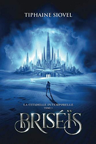 Briséïs: Tome 1, La Citadelle Intemporelle (Éd. Fantasy)
