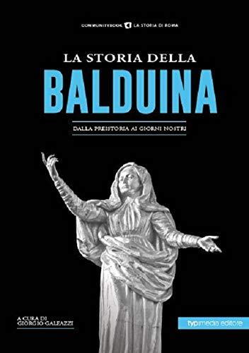La storia della Balduina. Dalla preistoria ai giorni nostri
