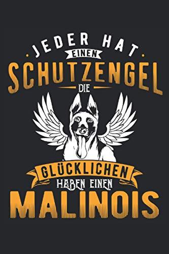 Jeder Hat Einen Schutzengel -Die Glücklichen Haben Einen Malinois: Notizbuch LINIERT | Ein lustiges Malinois Notizbuch | Das witzige Notizbuch eignet ... | Belgischer Schäferhund | Geschenkidee |