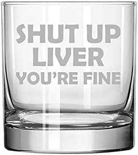 11 oz Rocks Whiskey Highball Glass Shut Up Liver You're Fine Funny