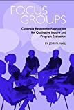 Focus Groups: Culturally Responsive Approaches for Qualitative Inquiry and Program Evaluation (Qualitative Research Methodologies: Traditions, Designs, and Pedagogies)