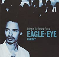 Living in the Present Future by Eagle Eye Cherry (1998-05-26)