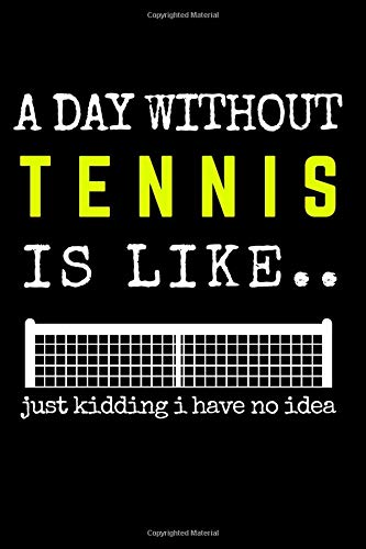 A Day Without Tennis is Like ..: Notebook | Journal | Planner. Funny Gift For Tennis Lovers 120 page, Lined, 6″ x 9″ (15.2 x 22.9 cm)