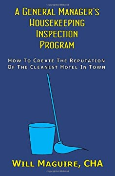 A General Manager's Housekeeping Inspection Program: How To Create The Reputation Of The Cleanest Hotel In Town