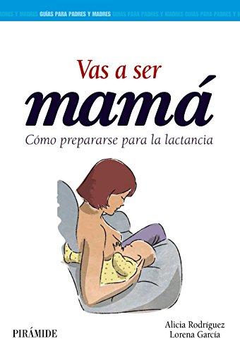 Vas a ser mamá : cómo prepararse para la lactancia