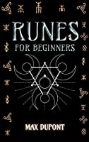 Runes for Beginners: The Complete Guide to Discover the Ancient Knowledge of Elder Futhark Runes. Learn How Reading Runes in Divination and Magic