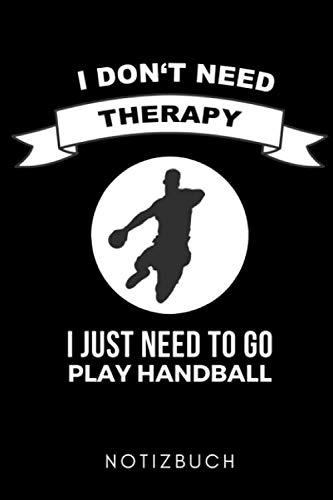 I DON'T NEED THERAPY I JUST NEED TO GO PLAY HANDBALL NOTIZBUCH: A5 Notizbuch PUNKTIERT Handballer Geschenke | Handball Buch | Training | Sport | ... | Trainingsbuch | Trainingstagebuch