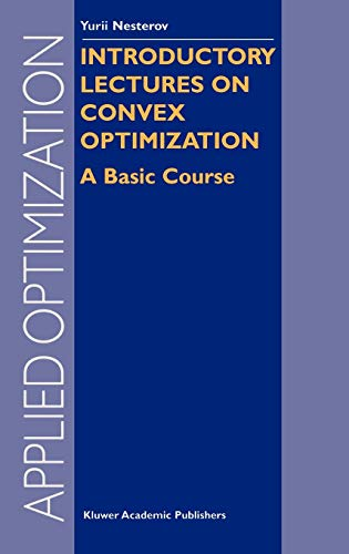 Introductory Lectures on Convex Optimization: A Basic Course (Applied Optimization (87))