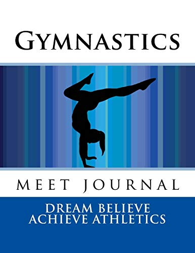 Gymnastics Meet Journal: Girls Edition 8.5 x 11 (Dream Believe Achieve Athletics)