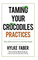 Taming Your Crocodiles Practices: Daily Reflections for Leadership Depth
