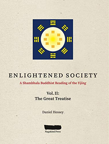 ENLIGHTENED SOCIETY A Shambhala Buddhist Reading of the Yijing: Volume II, The Great Treatise (English Edition)