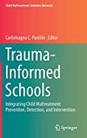 Trauma-Informed Schools: Integrating Child Maltreatment Prevention, Detection, and Intervention (Child Maltreatment Solutions Network)