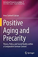 Positive Aging and Precarity: Theory, Policy, and Social Reality within a Comparative German Context (International Perspectives on Aging)