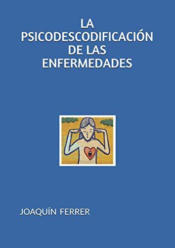 LA PSICODESCODIFICACIÓN DE LAS ENFERMEDADES (Spanish Edition)