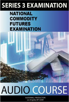 Series 3 National Commodity Futures Exam Audio Course National Commodity Futures Examination