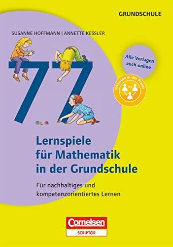 Lernen im Spiel: 77 Lernspiele für Mathematik in der Grundschule - Für nachhaltiges und kompetenzorientiertes Lernen - Buch mit Kopiervorlagen über Webcode