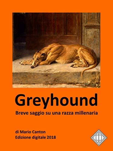 Greyhound. Breve saggio su una razza millenaria.
