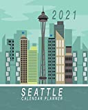 2021 Seattle Calendar Planner: Seattle Space Needle City Skyline 2021 Blue Monthly And Weekly Calendar Organizer | 8 x 10 Inch