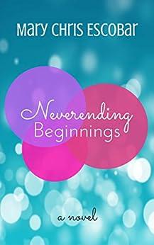 Neverending Beginnings by [Mary Chris Escobar]