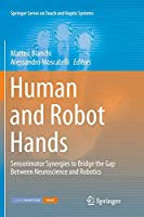 Human and Robot Hands: Sensorimotor Synergies to Bridge the Gap Between Neuroscience and Robotics (Springer Series on Touch and Haptic Systems)