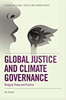 Global Justice and Climate Governance: Bridging Theory and Practice (Studies in Global Justice and Human Rights)