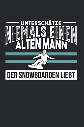 Unterschätze Niemals Einen Alten Mann: Snowboard & Apres Ski Notizbuch 6'x9' Skilehrer Geschenk Für Snowboardlehrer & Winterurlaub