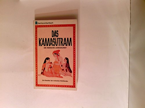 Das Kamasutram. Die indische Liebeskunst. Das altindische Liebeslehrbuch, verbunden mit zugehörigen Texten aus der erotischen Dichtung Indiens: Daschakumaratscharita, Schukasaptati, Samayamatrika.