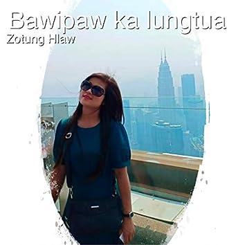 Bawipaw Ka Lungtua