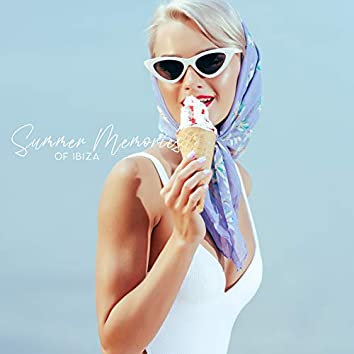 Summer Memories of Ibiza - Ambient Chill Music Perfect for Remembering Wonderful Holiday and Summer Moments