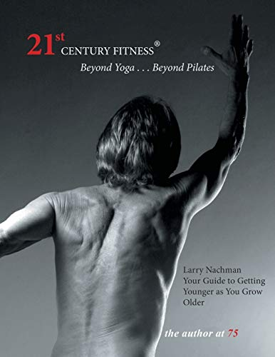21st Century Fitness: Your personal guide to getting younger as you grow older.