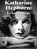 Katharine Hepburn: La Genial Kate