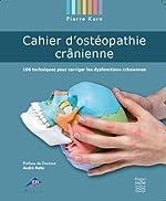 Cahier d'ostéopathie crânienne. 100 Techniques pour corriger les dysfonctions crâniennes de Pierre Kern