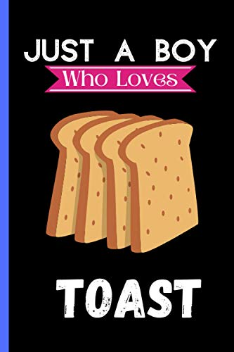 Just A Boy Who Loves Toast: Cute Toast Lover Notebook Journal, Blank Lined Journal For Writing Notes, Toast Notebook Journal Gift For Girls, Men and ... Women, Christmas/Birthday Gifts Notebooks