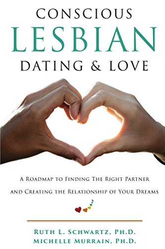 Conscious Lesbian Dating & Love: A Roadmap to Finding the Right Partner and Creating the Relationship of Your Dreams (Conscious Lesbian Guides Book 1)