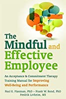 The Mindful and Effective Employee: An Acceptance & Commitment Therapy Training Manual for Improving Well-Being and Performance