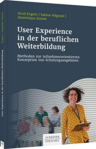 User Experience in der beruflichen Weiterbildung: Methoden zur teilnehmerorientierten Konzeption von Schulungsangeboten