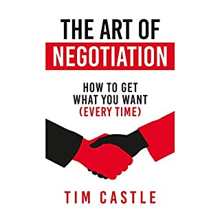 The Art of Negotiation     How to Get What You Want (Every Time)              By:                                                                                                                                 Tim Castle                               Narrated by:                                                                                                                                 Garrett Goodison                      Length: 7 hrs and 12 mins     5 ratings     Overall 4.6