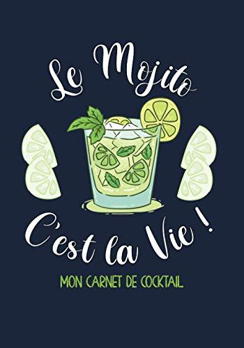Le Mojito cest la Vie ! Carnet de cocktail: Livre de recettes et dégustations à compléter | 105 pages | Cocktail Club & Mixologie