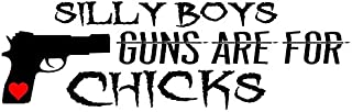 Silly Boys Guns Are For Chicks Decal, H 4 By L 11.5 Inches, Please Message Us Your Color Choice